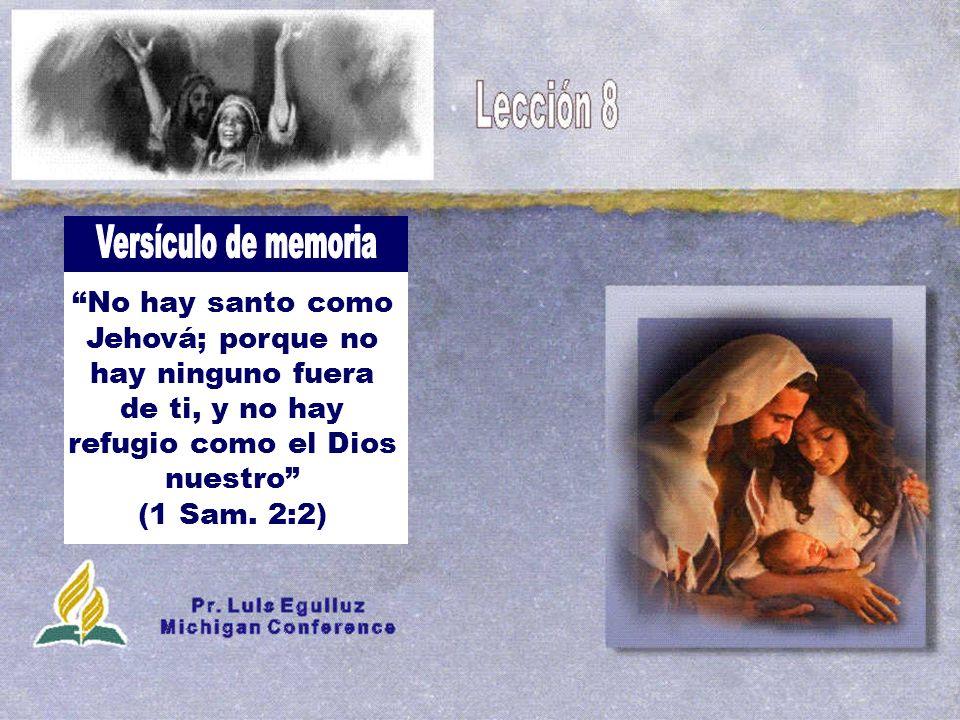 No hay santo como Jehová; porque no hay ninguno fuera de ti, y no hay refugio como el Dios nuestro (1 Sam. 2:2)