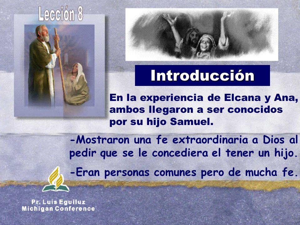 Introducción -Mostraron una fe extraordinaria a Dios al pedir que se le concediera el tener un hijo. -Eran personas comunes pero de mucha fe. En la ex
