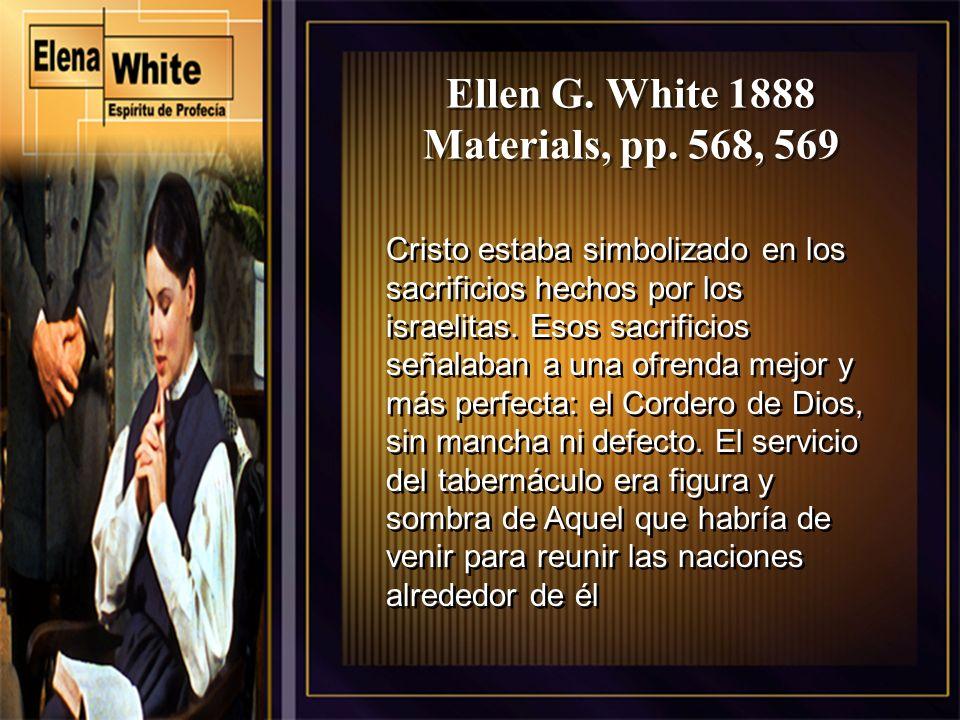 Ellen G. White 1888 Materials, pp. 568, 569 Cristo estaba simbolizado en los sacrificios hechos por los israelitas. Esos sacrificios señalaban a una o
