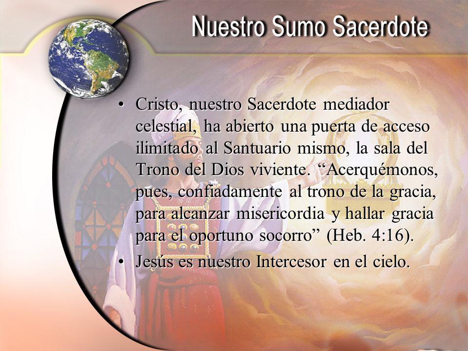 Cristo, nuestro Sacerdote mediador celestial, ha abierto una puerta de acceso ilimitado al Santuario mismo, la sala del Trono del Dios viviente. Acerq