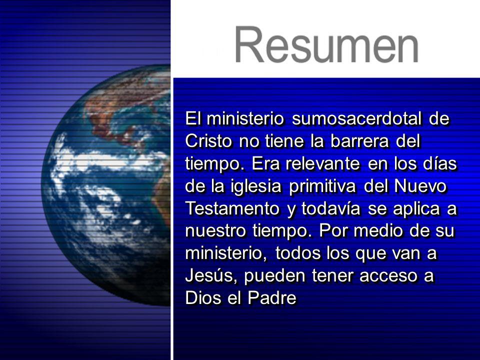 El ministerio sumosacerdotal de Cristo no tiene la barrera del tiempo. Era relevante en los días de la iglesia primitiva del Nuevo Testamento y todaví