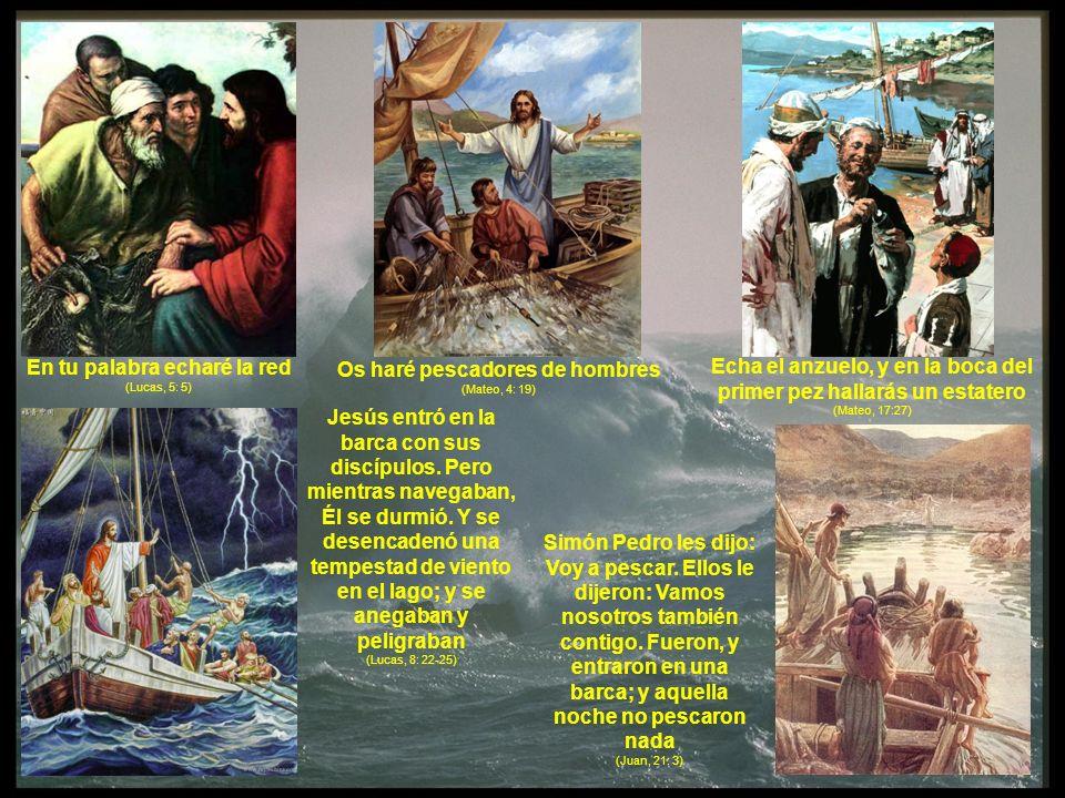 En tu palabra echaré la red (Lucas, 5: 5) Os haré pescadores de hombres (Mateo, 4: 19) Echa el anzuelo, y en la boca del primer pez hallarás un estate