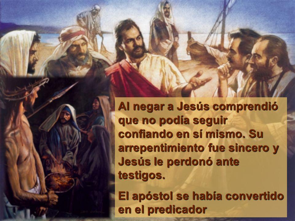 Al negar a Jesús comprendió que no podía seguir confiando en sí mismo. Su arrepentimiento fue sincero y Jesús le perdonó ante testigos. El apóstol se