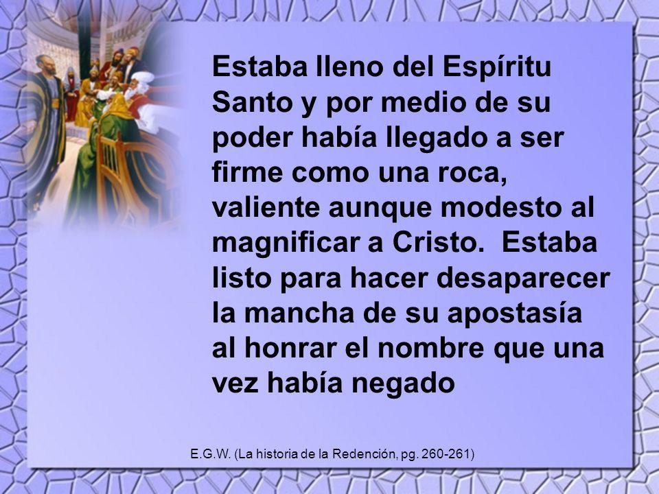 Estaba lleno del Espíritu Santo y por medio de su poder había llegado a ser firme como una roca, valiente aunque modesto al magnificar a Cristo. Estab