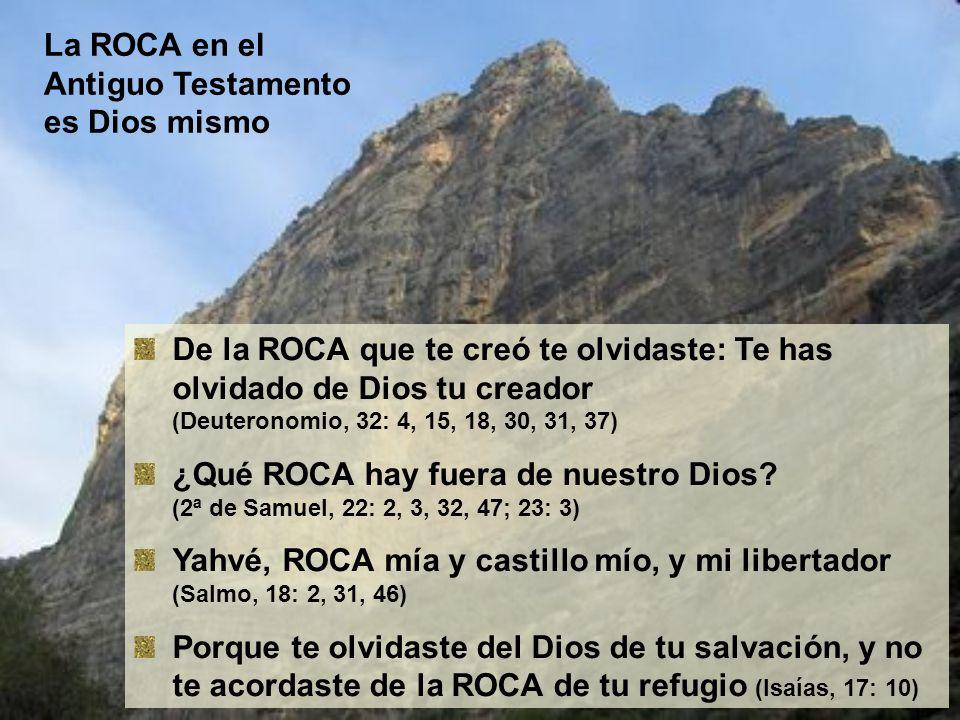 La ROCA en el Antiguo Testamento es Dios mismo De la ROCA que te creó te olvidaste: Te has olvidado de Dios tu creador (Deuteronomio, 32: 4, 15, 18, 3