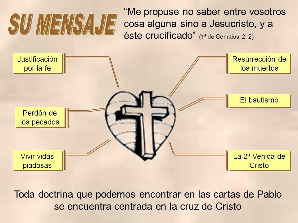 Me propuse no saber entre vosotros cosa alguna sino a Jesucristo, y a éste crucificado (1ª de Corintios, 2: 2) Justificación por la fe Perdón de los p