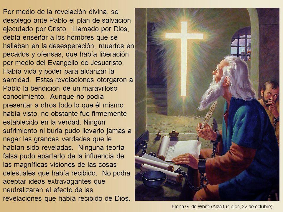 Por medio de la revelación divina, se desplegó ante Pablo el plan de salvación ejecutado por Cristo. Llamado por Dios, debía enseñar a los hombres que