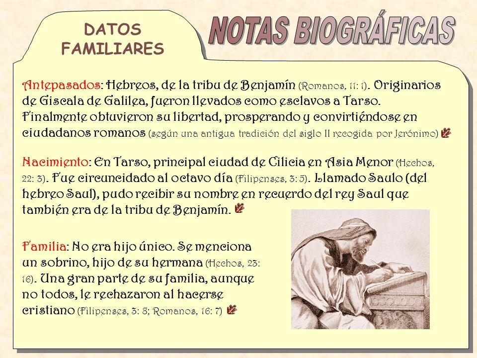 Antepasados: Hebreos, de la tribu de Benjamín (Romanos, 11: 1). Originarios de Giscala de Galilea, fueron llevados como esclavos a Tarso. Finalmente o