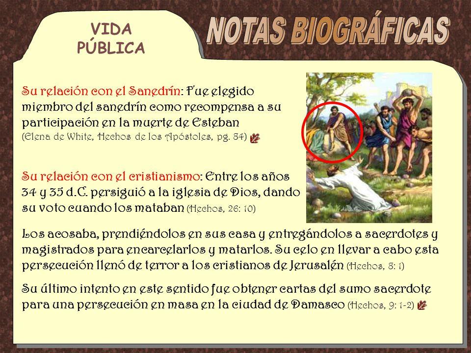 Su relación con el Sanedrín: Fue elegido miembro del sanedrín como recompensa a su participación en la muerte de Esteban (Elena de White, Hechos de lo