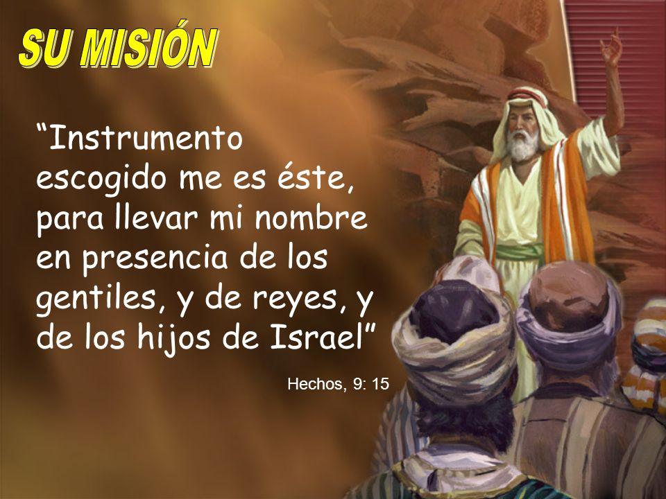 Instrumento escogido me es éste, para llevar mi nombre en presencia de los gentiles, y de reyes, y de los hijos de Israel Hechos, 9: 15