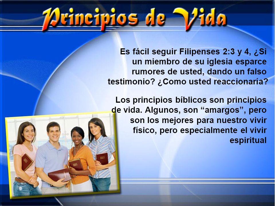 Es fácil seguir Filipenses 2:3 y 4, ¿Si un miembro de su iglesia esparce rumores de usted, dando un falso testimonio? ¿Como usted reaccionaría? Los pr