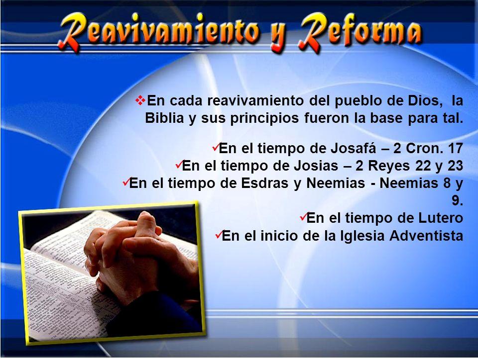 En cada reavivamiento del pueblo de Dios, la Biblia y sus principios fueron la base para tal. En el tiempo de Josafá – 2 Cron. 17 En el tiempo de Josi