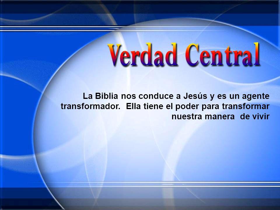 La Biblia nos conduce a Jesús y es un agente transformador. Ella tiene el poder para transformar nuestra manera de vivir