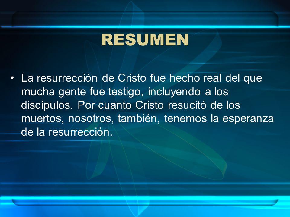 RESUMEN La resurrección de Cristo fue hecho real del que mucha gente fue testigo, incluyendo a los discípulos. Por cuanto Cristo resucitó de los muert