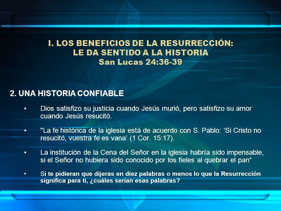 I. LOS BENEFICIOS DE LA RESURRECCIÓN: LE DA SENTIDO A LA HISTORIA San Lucas 24:36-39 2. UNA HISTORIA CONFIABLE Dios satisfizo su justicia cuando Jesús