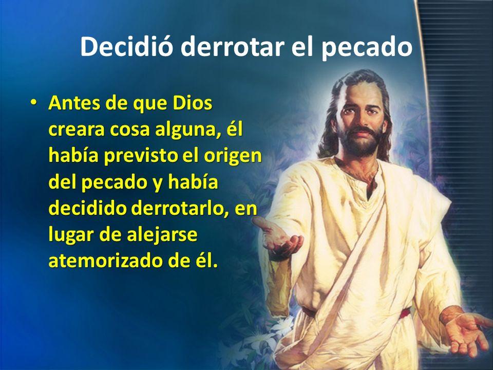 Decidió derrotar el pecado Antes de que Dios creara cosa alguna, él había previsto el origen del pecado y había decidido derrotarlo, en lugar de aleja