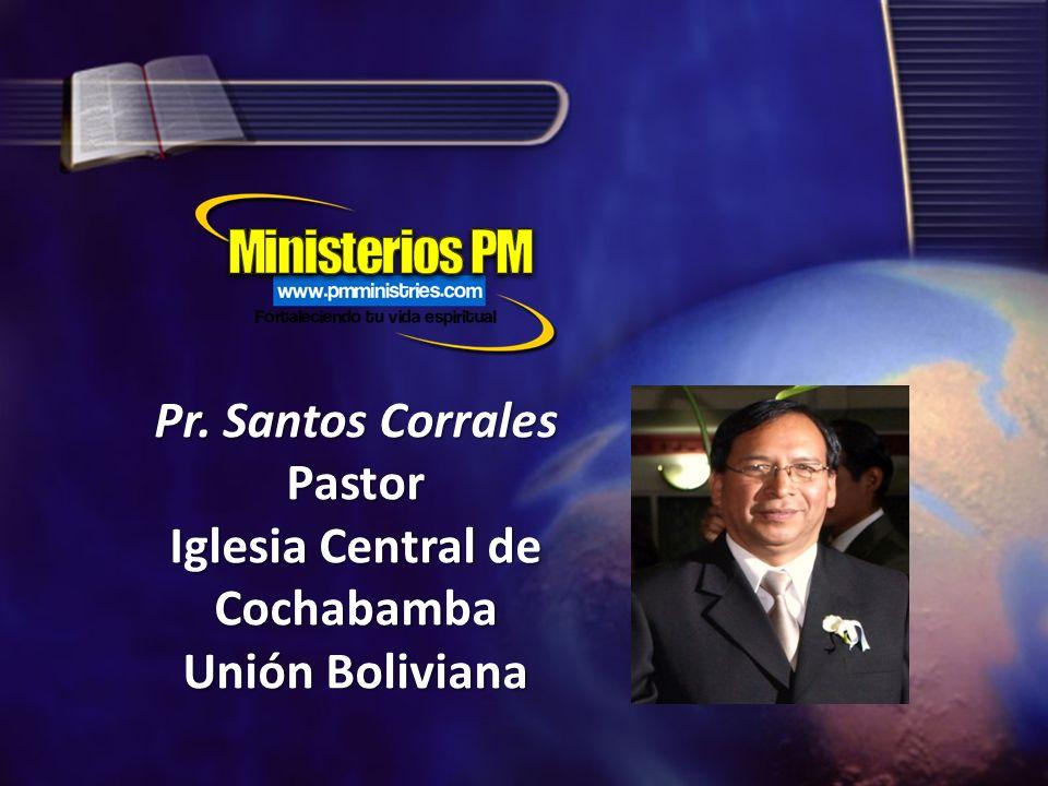 Pr. Santos Corrales Pastor Iglesia Central de Cochabamba Unión Boliviana Pr. Santos Corrales Pastor Iglesia Central de Cochabamba Unión Boliviana