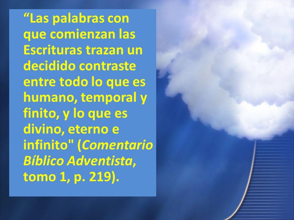Las palabras con que comienzan las Escrituras trazan un decidido contraste entre todo lo que es humano, temporal y finito, y lo que es divino, eterno