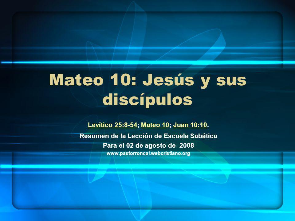 Mateo 10: Jesús y sus discípulos Levítico 25:8-54Levítico 25:8-54; Mateo 10; Juan 10:10.Mateo 10Juan 10:10 Resumen de la Lección de Escuela Sabática P