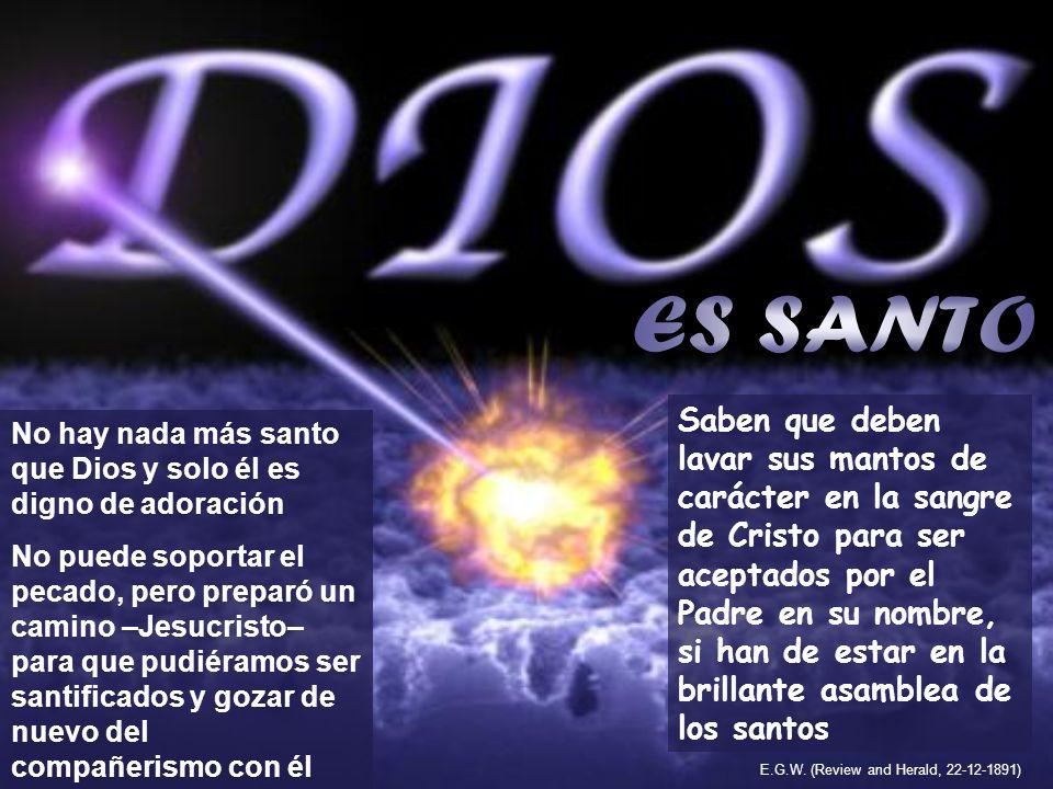 No hay nada más santo que Dios y solo él es digno de adoración No puede soportar el pecado, pero preparó un camino –Jesucristo– para que pudiéramos se
