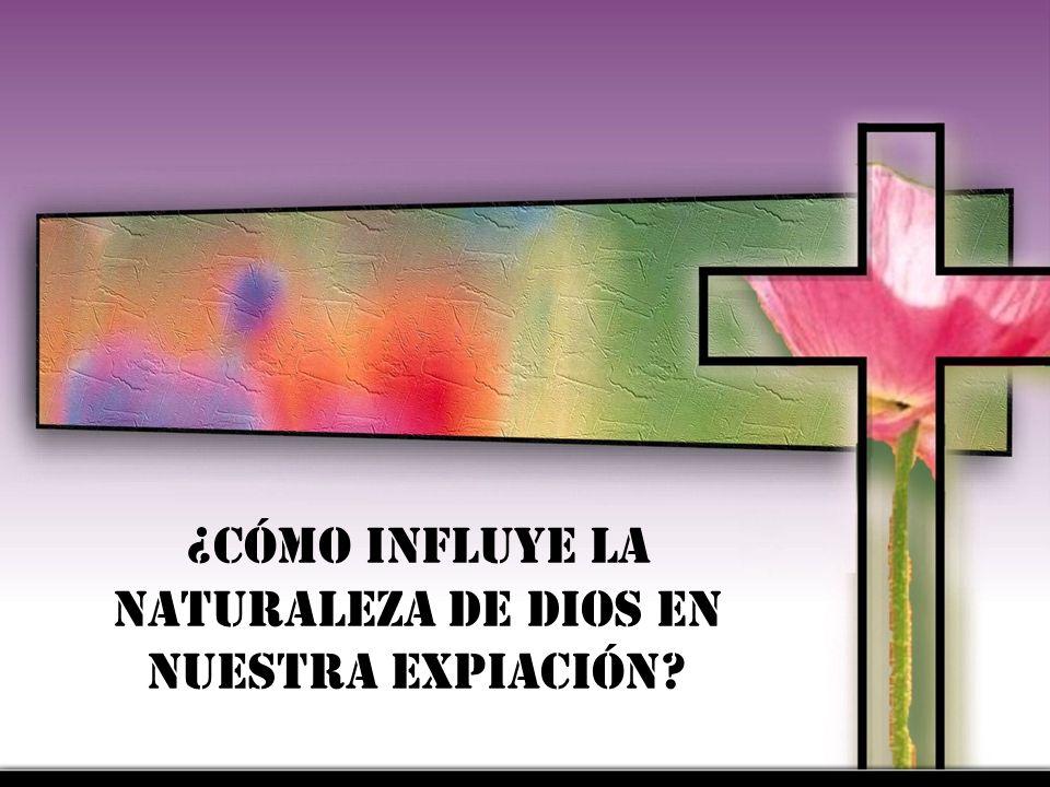 ¿Cómo influye la naturaleza de Dios en nuestra expiación?