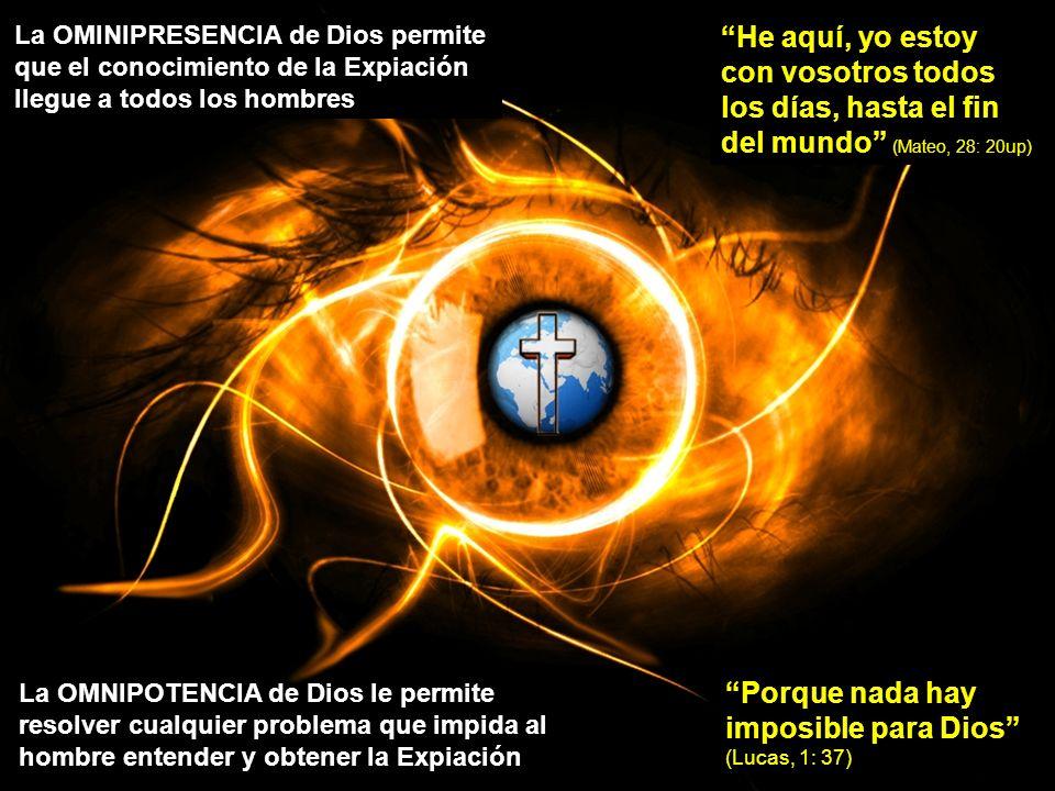 La OMINIPRESENCIA de Dios permite que el conocimiento de la Expiación llegue a todos los hombres He aquí, yo estoy con vosotros todos los días, hasta