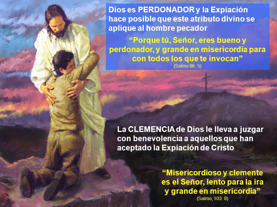 Dios es PERDONADOR y la Expiación hace posible que este atributo divino se aplique al hombre pecador Porque tú, Señor, eres bueno y perdonador, y gran