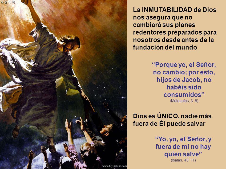 La INMUTABILIDAD de Dios nos asegura que no cambiará sus planes redentores preparados para nosotros desde antes de la fundación del mundo Porque yo, e