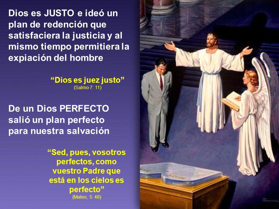Dios es JUSTO e ideó un plan de redención que satisfaciera la justicia y al mismo tiempo permitiera la expiación del hombre Dios es juez justo (Salmo