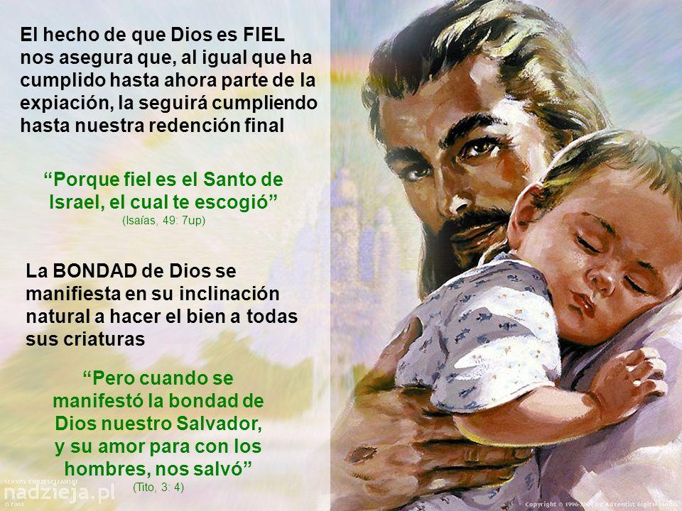 El hecho de que Dios es FIEL nos asegura que, al igual que ha cumplido hasta ahora parte de la expiación, la seguirá cumpliendo hasta nuestra redenció