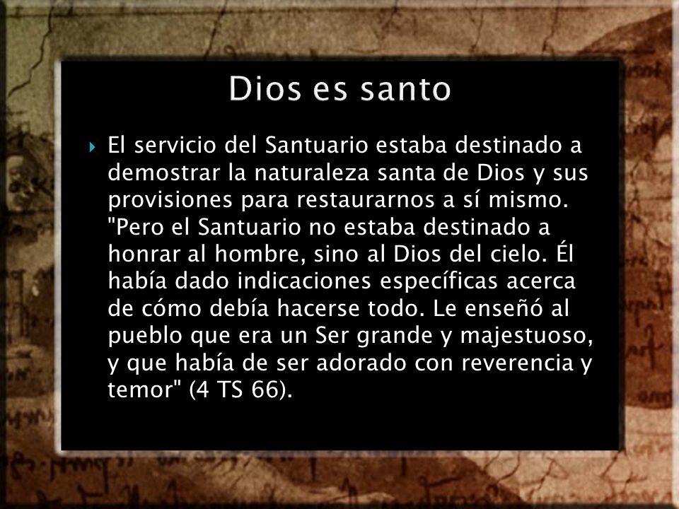 El servicio del Santuario estaba destinado a demostrar la naturaleza santa de Dios y sus provisiones para restaurarnos a sí mismo.
