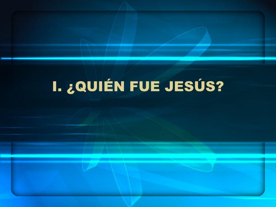 I. ¿QUIÉN FUE JESÚS?