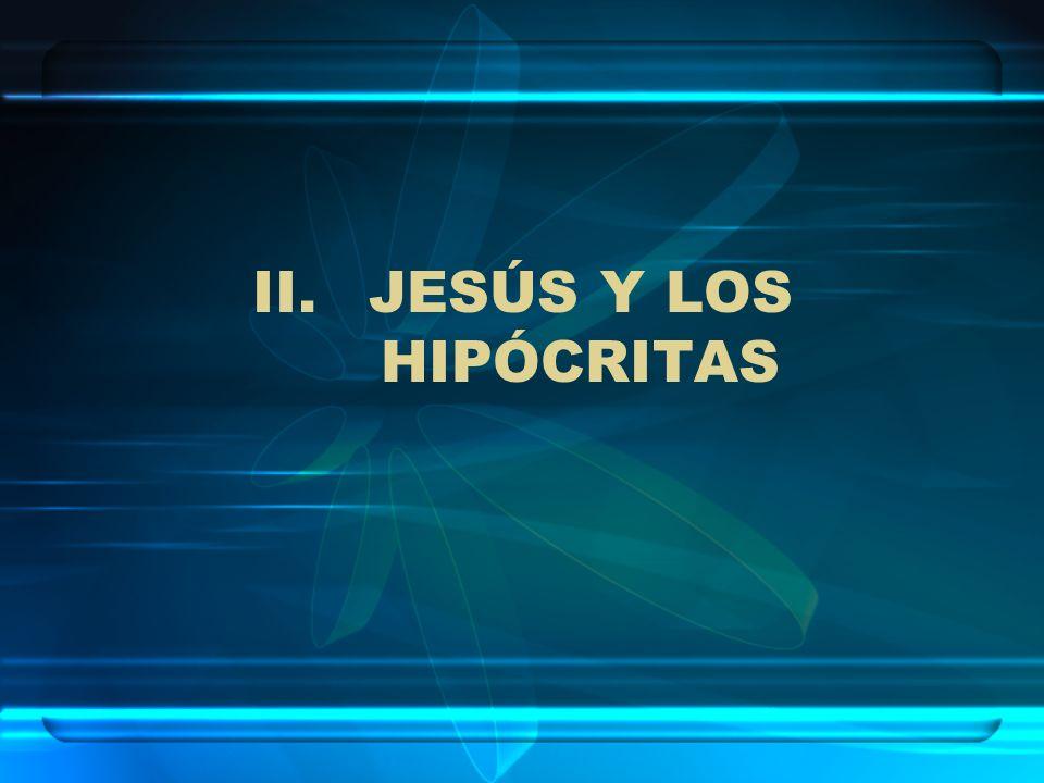 II.JESÚS Y LOS HIPÓCRITAS San Mateo 23:1-12 1.CONSEJOS ACERCA DE LOS FARISEOS Y ESCRIBAS.
