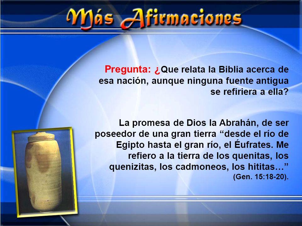 Pregunta: ¿ Que relata la Biblia acerca de esa nación, aunque ninguna fuente antigua se refiriera a ella? La promesa de Dios la Abrahán, de ser poseed
