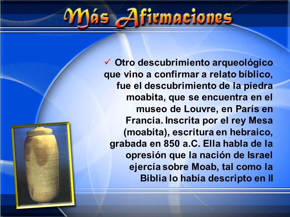 Otro descubrimiento arqueológico que vino a confirmar a relato bíblico, fue el descubrimiento de la piedra moabita, que se encuentra en el museo de Lo