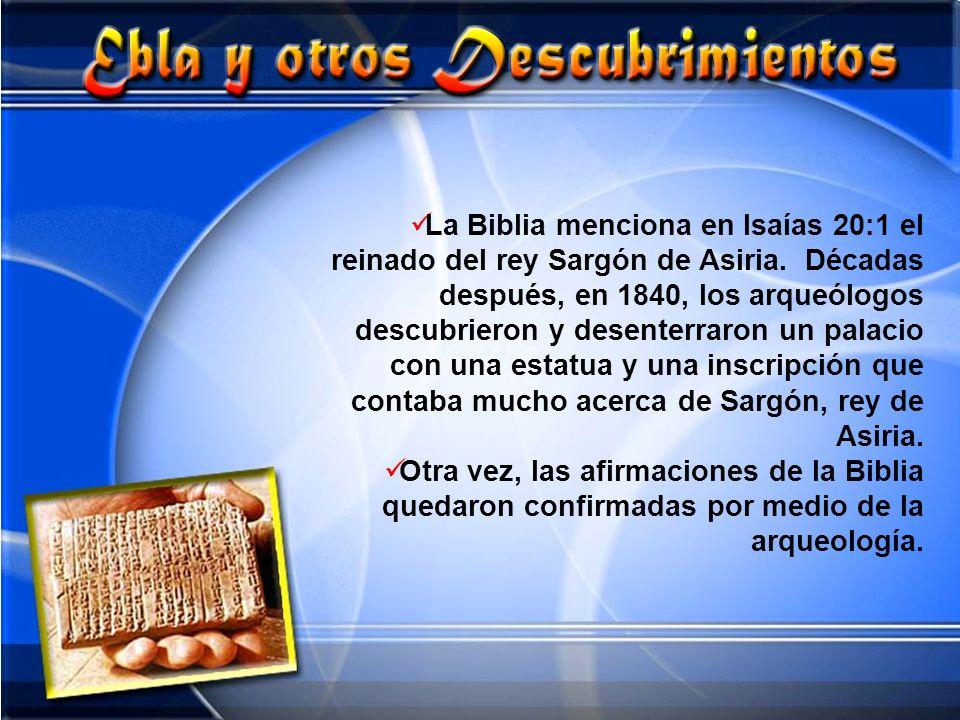 La Biblia menciona en Isaías 20:1 el reinado del rey Sargón de Asiria. Décadas después, en 1840, los arqueólogos descubrieron y desenterraron un palac