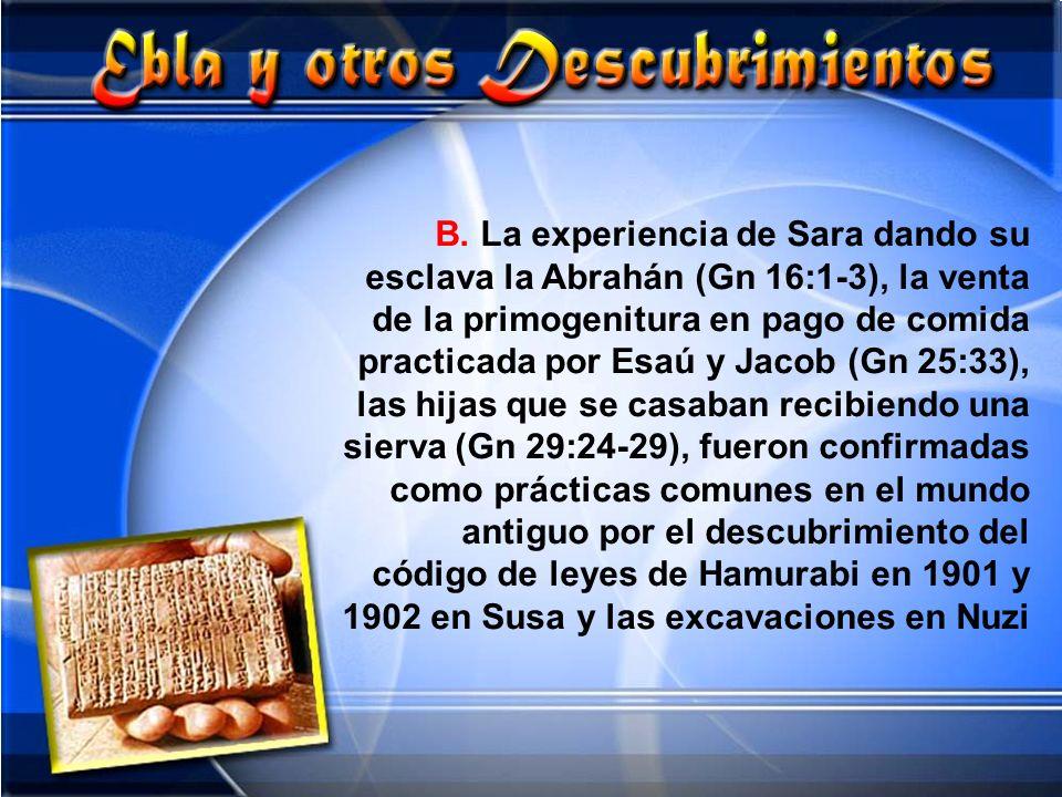 B. La experiencia de Sara dando su esclava la Abrahán (Gn 16:1-3), la venta de la primogenitura en pago de comida practicada por Esaú y Jacob (Gn 25:3
