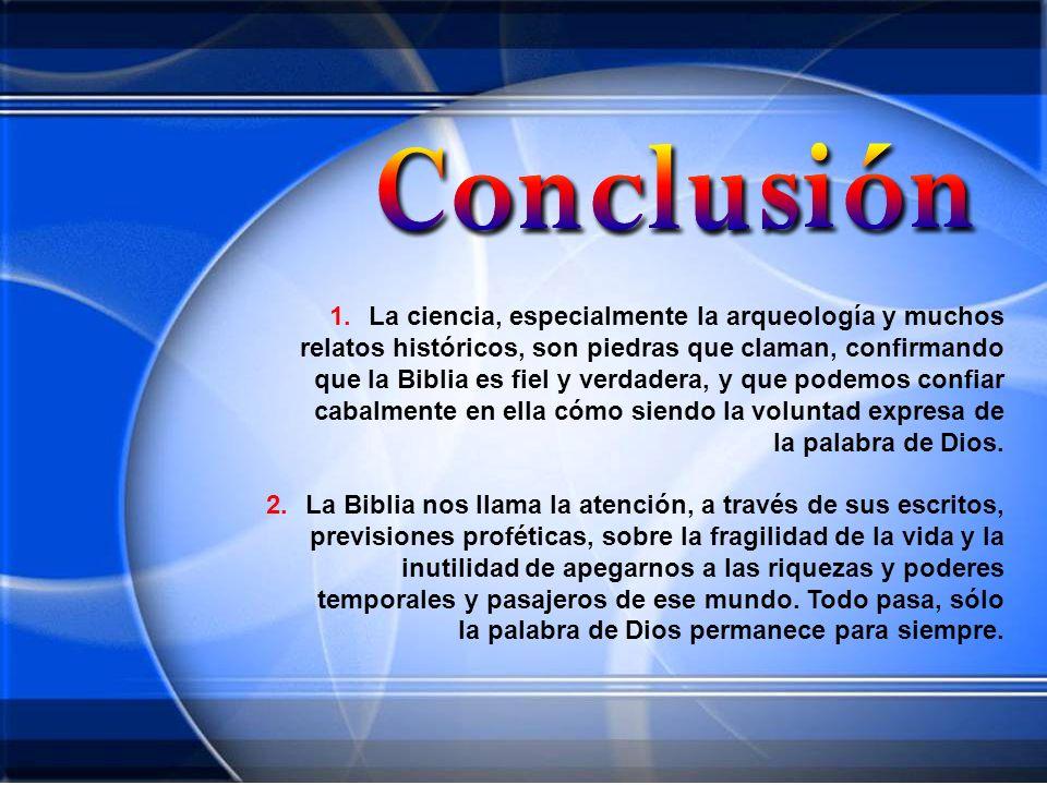 1.La ciencia, especialmente la arqueología y muchos relatos históricos, son piedras que claman, confirmando que la Biblia es fiel y verdadera, y que p