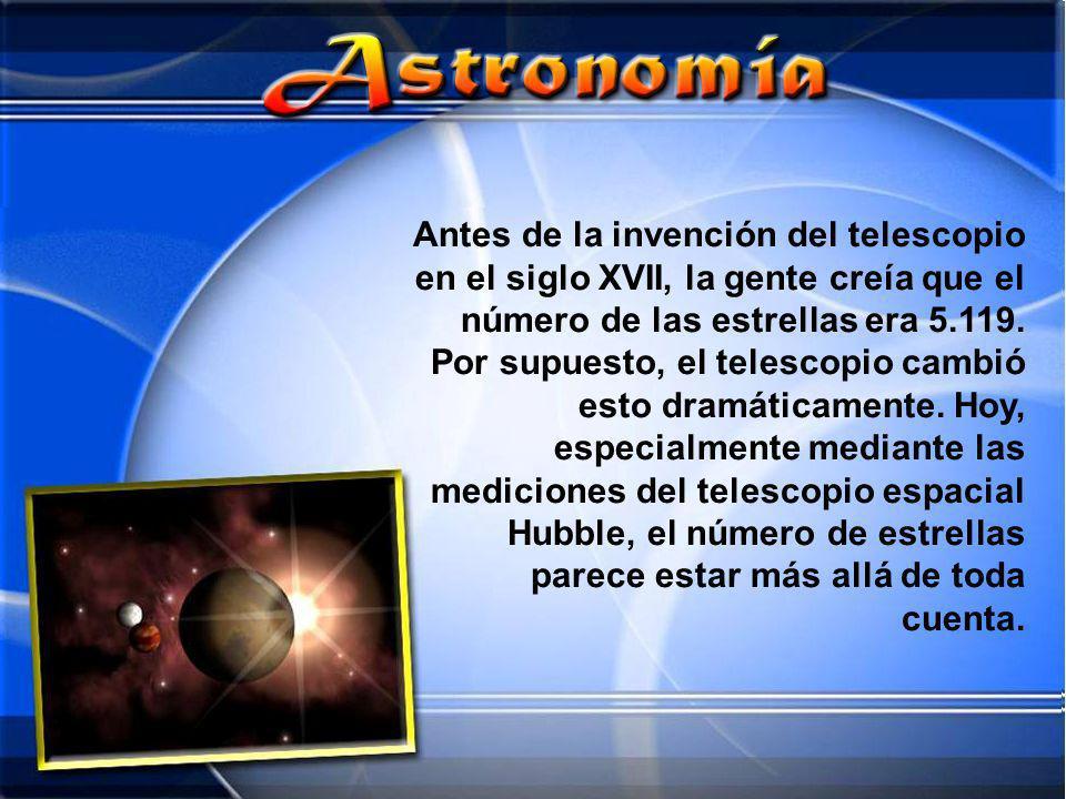 Antes de la invención del telescopio en el siglo XVII, la gente creía que el número de las estrellas era 5.119. Por supuesto, el telescopio cambió est