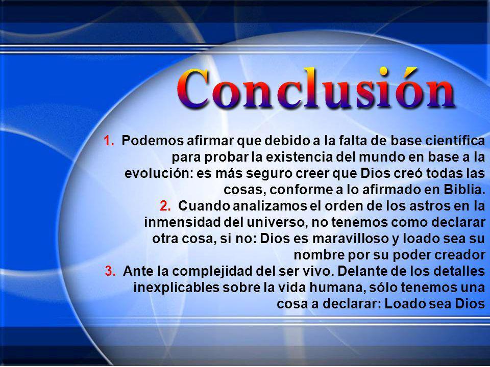 1.Podemos afirmar que debido a la falta de base científica para probar la existencia del mundo en base a la evolución: es más seguro creer que Dios cr