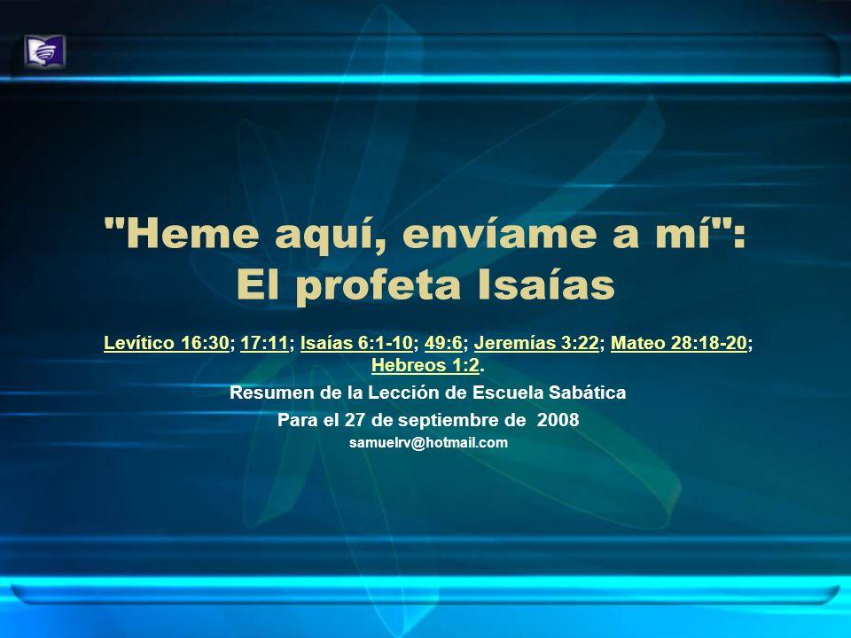 VERSÍCULO DE MEMORIA Después oí la voz del Señor, que decía: ¿A quién enviaré, y quién irá por nosotros.