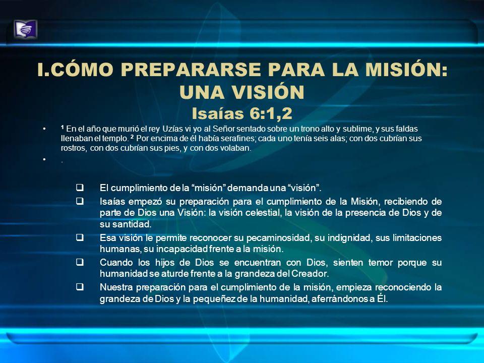 II.CÓMO PREPARARSE PARA LA MISIÓN: RECONOCIMIENTO Isaías 6:5 5 Entonces dije: ¡Ay de mí.