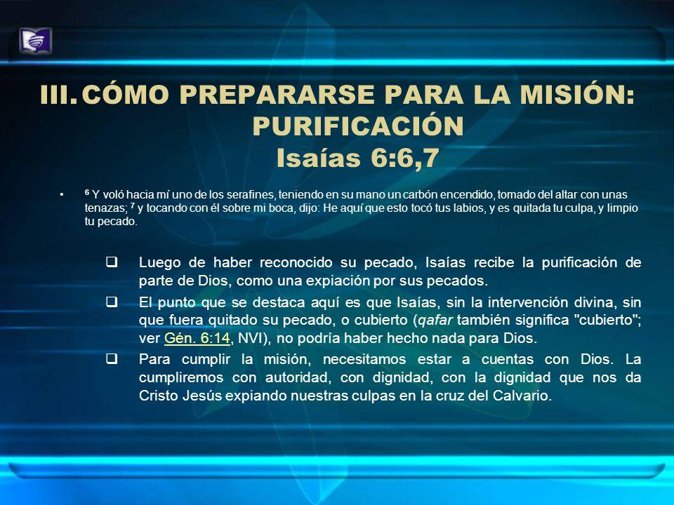 IV.CÓMO PREPARARSE PARA LA MISIÓN: DISPOSICIÓN Isaías 6:8 8 Después oí la voz del Señor, que decía: ¿A quién enviaré, y quién irá por nosotros.