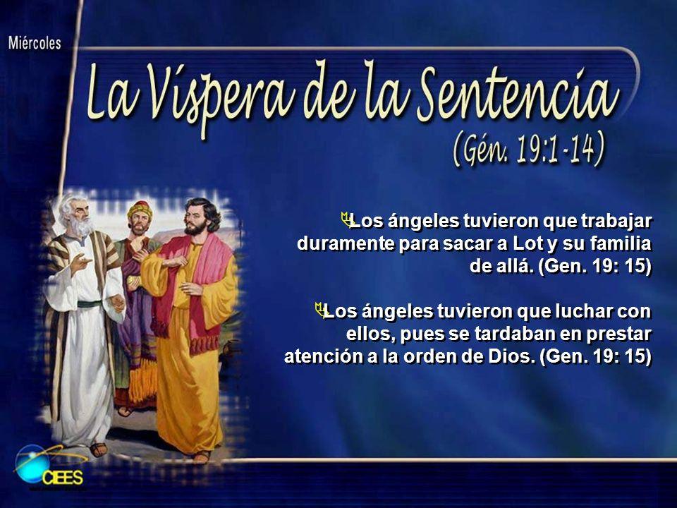 Los ángeles tuvieron que trabajar duramente para sacar a Lot y su familia de allá. (Gen. 19: 15) Los ángeles tuvieron que luchar con ellos, pues se ta