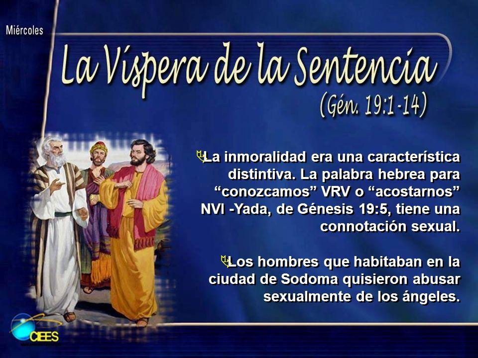 La inmoralidad era una característica distintiva. La palabra hebrea para conozcamos VRV o acostarnos NVI -Yada, de Génesis 19:5, tiene una connotación