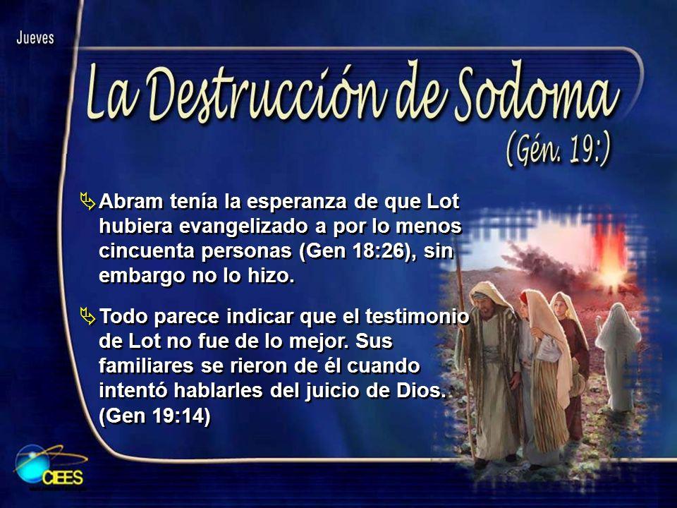 Abram tenía la esperanza de que Lot hubiera evangelizado a por lo menos cincuenta personas (Gen 18:26), sin embargo no lo hizo. Todo parece indicar qu