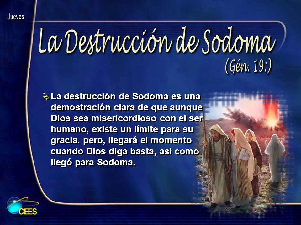 La destrucción de Sodoma es una demostración clara de que aunque Dios sea misericordioso con el ser humano, existe un límite para su gracia. pero, lle