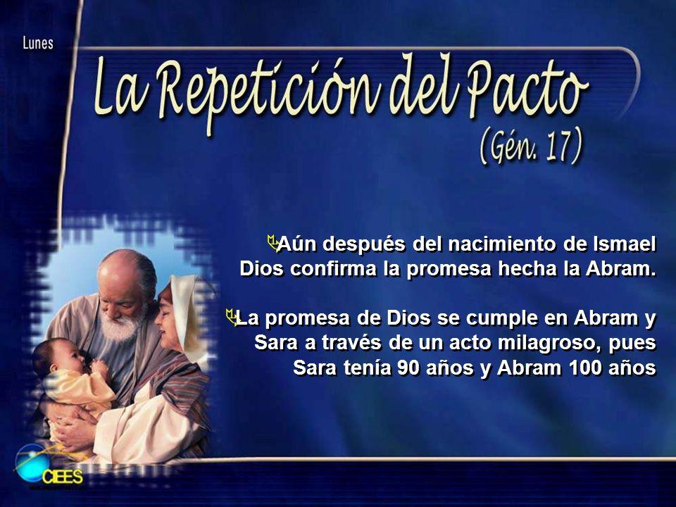 Aún después del nacimiento de Ismael Dios confirma la promesa hecha la Abram. La promesa de Dios se cumple en Abram y Sara a través de un acto milagro