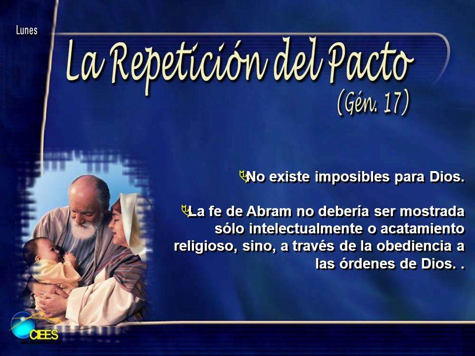 No existe imposibles para Dios. La fe de Abram no debería ser mostrada sólo intelectualmente o acatamiento religioso, sino, a través de la obediencia