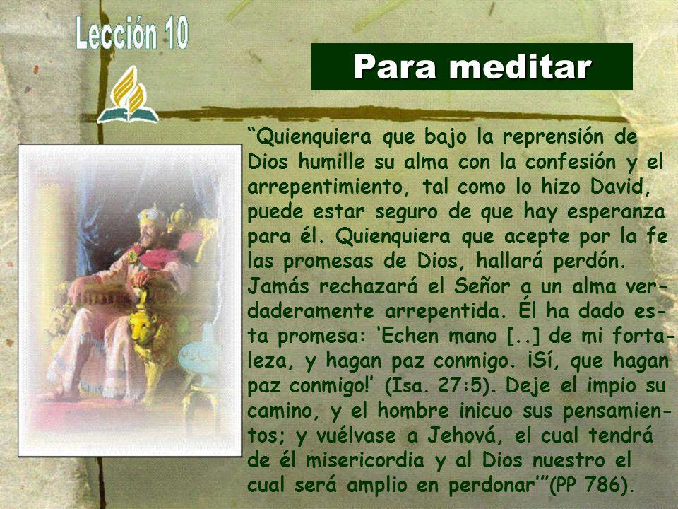 Para meditar Quienquiera que bajo la reprensión de Dios humille su alma con la confesión y el arrepentimiento, tal como lo hizo David, puede estar seg